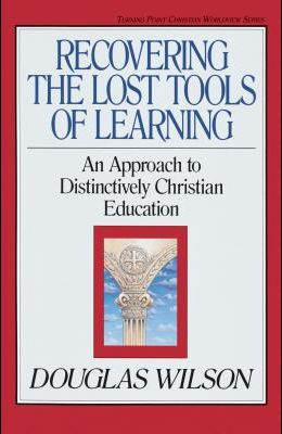 Recovering the Lost Tools of Learning, 12: An Approach to Distinctively Christian Education