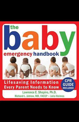 The Baby Emergency Handbook: Lifesaving Iinformation Every Parent Needs to Know