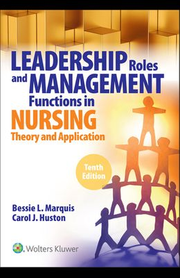 Leadership Roles and Management Functions in Nursing: Theory and Application,