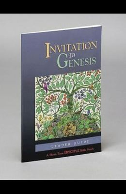 Invitation to Genesis: Leader Guide: A Short-Term Disciple Bible Study