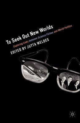 To Seek Out New Worlds: Science Fiction and World Politics
