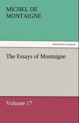 The Essays of Montaigne - Volume 17