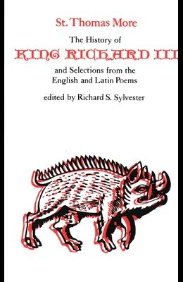 The History of King Richard III and Selections from English and Latin Poems