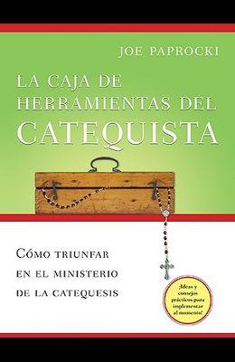 La Caja de Herramientas del Catequista: Como Triunfar En El Ministerio de la Catequesis = The Catechist's Toolbox