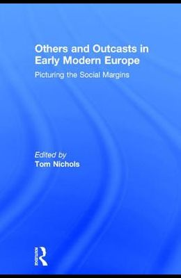 Others and Outcasts in Early Modern Europe: Picturing the Social Margins