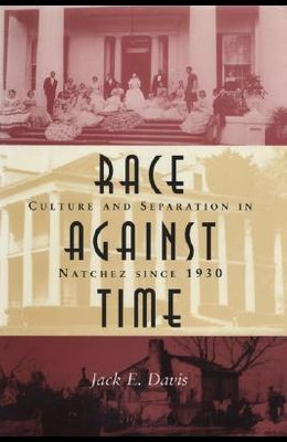 Race Against Time: Culture and Separation in Natchez Since 1930