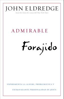 Admirable Forajido = Beautiful Outlaw