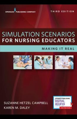 Simulation Scenarios for Nursing Educators, Third Edition: Making It Real