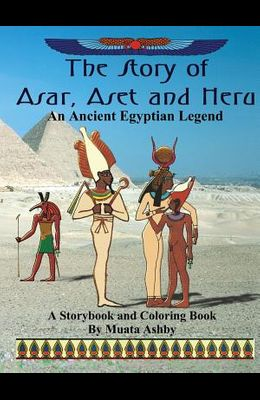 The Story of Asar, Aset and Heru: An Ancient Egyptian Legend Storybook and Coloring Book