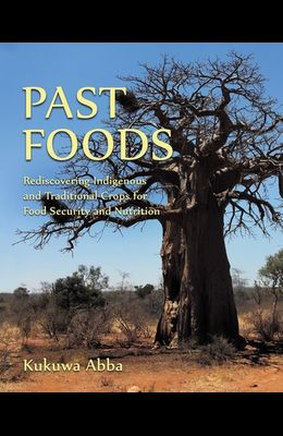 Past Foods: Rediscovering Indigenous and Traditional Crops for Food Security and Nutrition