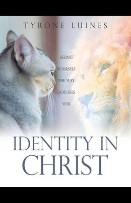 Identity in Christ: Seeing Yourself the Way God Sees You