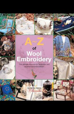 A-Z of Wool Embroidery: The Ultimate Resource for Beginners and Experienced Embroiderers