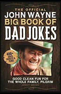 The Official John Wayne Big Book of Dad Jokes: Good Clean Fun for the Whole Family, Pilgrim