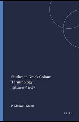 Studies in Greek Colour Terminology: Volume 1: γλαυκός