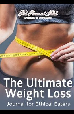 The Ultimate Weight Loss Journal for Ethical Eaters