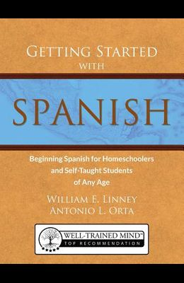 Getting Started with Spanish: Beginning Spanish for Homeschoolers and Self-Taught Students of Any Age