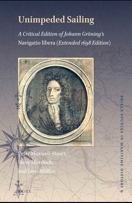 Unimpeded Sailing: A Critical Edition of Johann Gröning's Navigatio Libera (Extended 1698 Edition)