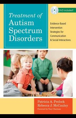 Treatment of Autism Spectrum Disorders: Evidence-Based Intervention Strategies for Communication and Social Interactions [With DVD]