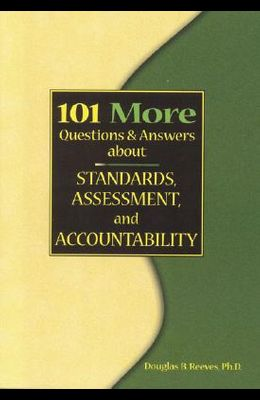101 More Questions and Answers about Standards, Assessment, and Accountability
