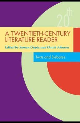 A Twentieth-Century Literature Reader: Texts and Debates