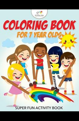 Coloring Book for 7 Year Olds Super Fun Activity Book
