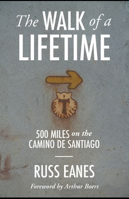 The Walk of a Lifetime: 500 Miles on the Camino de Santiago