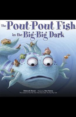 The Pout-Pout Fish in the Big-Big Dark