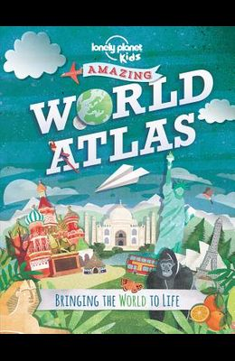 Amazing World Atlas: Bringing the World to Life