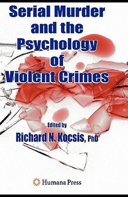 Serial Murder and the Psychology of Violent Crimes