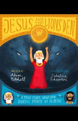 Jesus and the Lions' Den: A True Story about How Daniel Points Us to Jesus