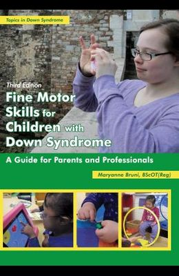 Fine Motor Skills for Children with Down Syndrome: A Guide for Parents and Professionals