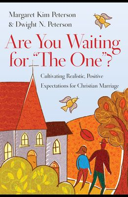 Are You Waiting for the One?: Cultivating Realistic, Positive Expectations for Christian Marriage