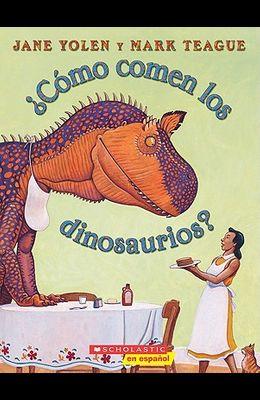 ¿cómo Comen Los Dinosaurios? (How Do Dinosaurs Eat Their Food?): (spanish Language Edition of How Do Dinosaurs Eat Their Food?)