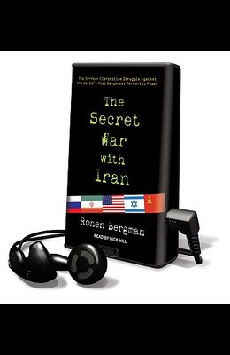 The Secret War with Iran: The 30-Year Clandestine Struggle Against the World's Most Dangerous Terrorist Power [With Headphones]