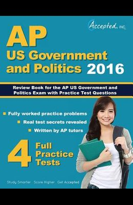 AP US Government and Politics 2016: Review Book for AP United States Government and Politics Exam with Practice Test Questions