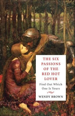 The Six Passions of the Red-Hot Lover: Find Out Which One is Yours