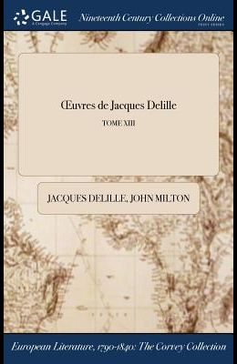 Oeuvres de Jacques Delille; Tome XIII