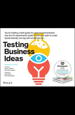 Testing Business Ideas: A Field Guide for Rapid Experimentation