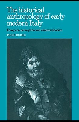 The Historical Anthropology of Early Modern Italy: Essays on Perception and Communication