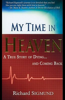 My Time in Heaven: A True Story of Dying and Coming Back