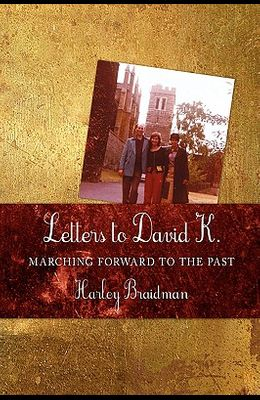 Letters to David K.: Marching Forward to the Past