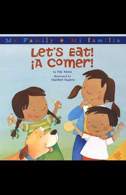 Let's Eat!/A Comer!: Bilingual Spanish-English