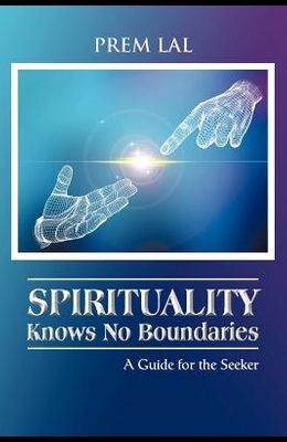 Spirituality Knows No Boundaries: A Guide for the Seeker