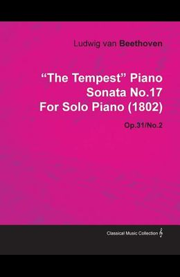 The Tempest Piano Sonata No.17 by Ludwig Van Beethoven for Solo Piano (1802) Op.31/No.2