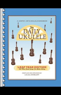 The Daily Ukulele: Leap Year Edition: 366 More Great Songs for Better Living