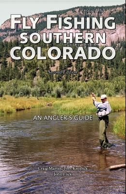 Fly Fishing Southern Colorado: An Angler's Guide