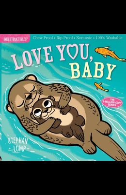 Indestructibles: Love You, Baby: Chew Proof - Rip Proof - Nontoxic - 100% Washable (Book for Babies, Newborn Books, Safe to Chew)