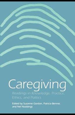Caregiving: Readings in Knowledge, Practice, Ethics and Politics