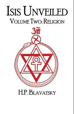 Isis Unveiled: Volume Two: Religion