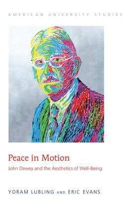 Peace in Motion; John Dewey and the Aesthetics of Well-Being
